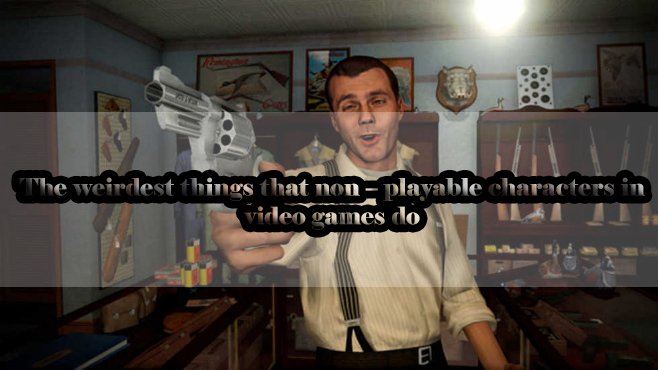 The weirdest things that non – playable characters in video games do 7