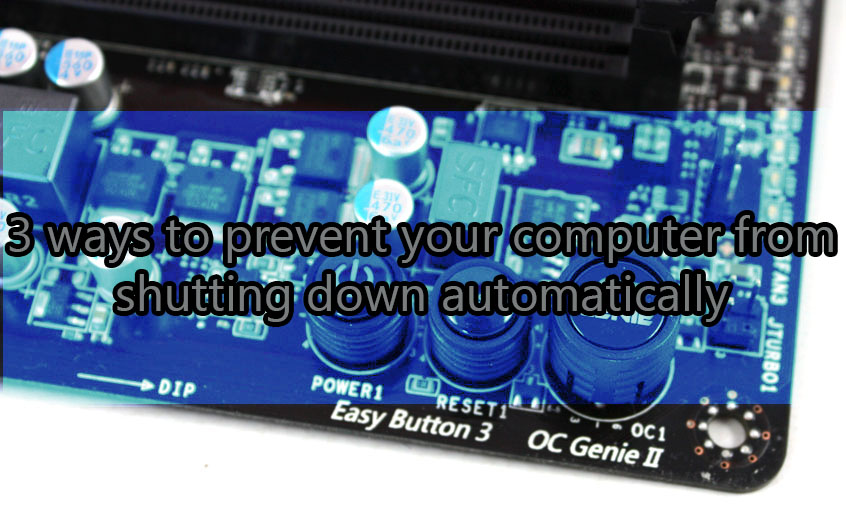 3 ways to prevent your computer from shutting down automatically